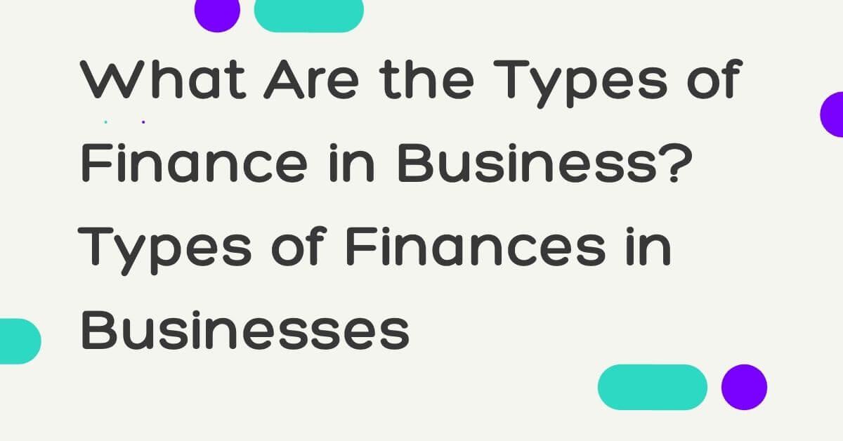 What Are the Types of Finance in Business - Canadatousd