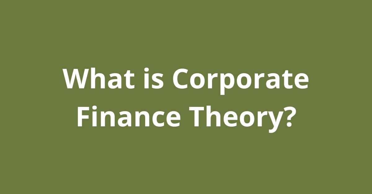 What is corporate finance theory - Canadatousd