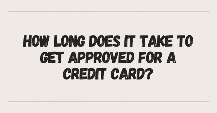 How Long Does It Take To Get Approved For A Credit Card - Canadatousd