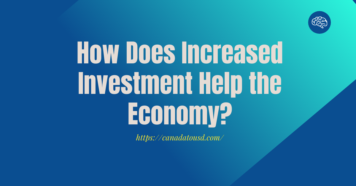 How Does Increased Investment Help the Economy