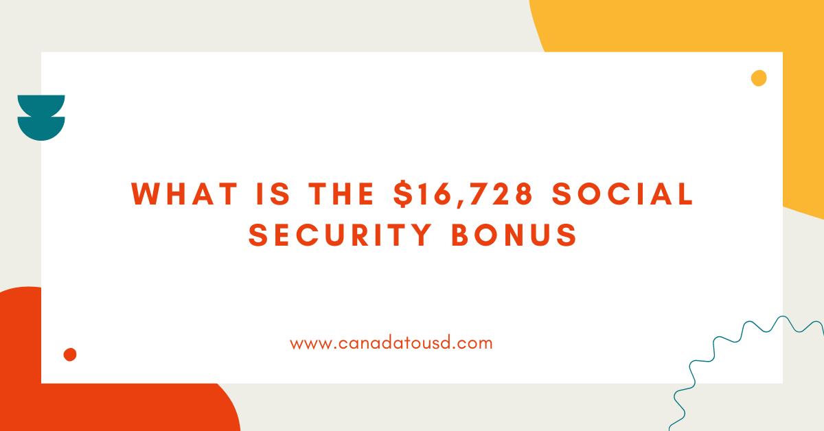 What is the $16,728 Social Security Bonus