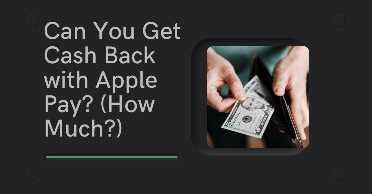 Can You Get Cash Back with Apple Pay